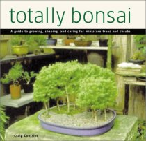 Totally Bonsai: A Guide to Growing, Shaping, and Caring for Miniature Trees and Shrubs