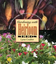 Gardening with Heirloom Seeds: Tried-And-True Flowers, Fruits and Vegetables for a New Generation