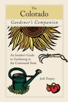 The Colorado Gardener's Companion: An Insider's Guide to Gardening in the Centennial State (Gardenin